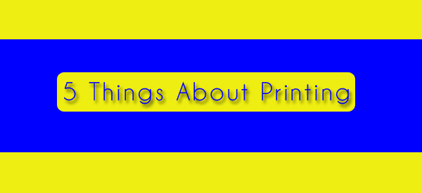 5 Things About Printing