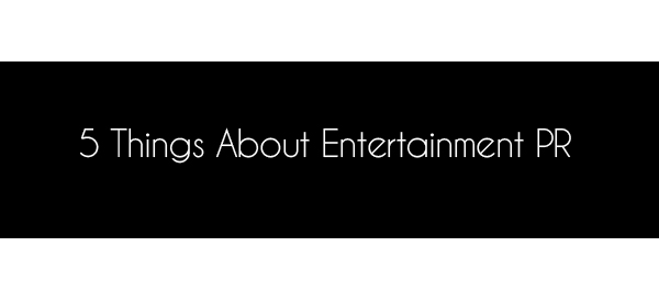 5 Things About Entertainment PR